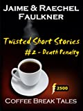 Twisted Short Stories #2 - Death Penalty (Coffee Break Tales)