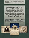 Alexander MacGregor, Jr. , Executor, etc. , Petitioner, V. State Mutual Life Assurance Company of Worcester, Massachusetts. U. S. Supreme Court Transcrip, William B. Giles and William B. GILES, 1270317393