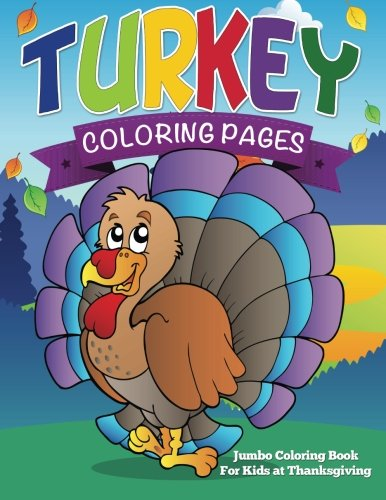 Turkey Coloring Pages: Jumbo Coloring Book For Kids at Thanksgiving ...