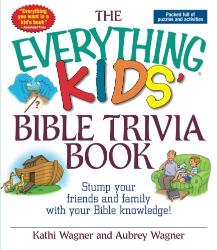 The Everything Kids Bible Trivia Book: Stump Your Friends and Family With Your Bible Knowledge (World General Knowledge Quiz Questions And Answers)