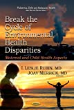 img - for Break the Cycle of Environmental Health Disparities: Maternal and Child Health Aspects (Pediatrics, Child and Adolescent Health) book / textbook / text book