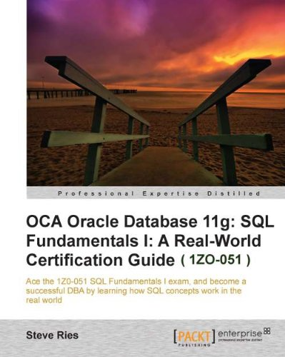 OCA Oracle Database 11g: SQL Fundamentals I: A Real World Certification Guide ( 1ZO-051 ) Pdf