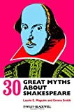 30 Great Myths about Shakespeare, Laurie Maguire and Emma Smith, 0470658517