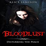Bloodlust: Disturbing the Peace, Book 1 | Alice Jamison