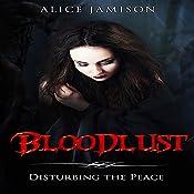 Bloodlust: Disturbing the Peace, Book 1   Alice Jamison