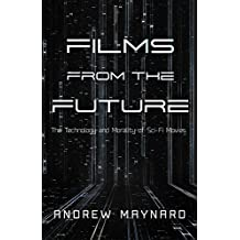 Films from the Future: The Technology and Morality of Sci-Fi Movies