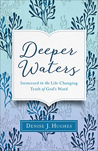 Deeper Waters: Immersed in the Duration-Changing Truth of God's Word