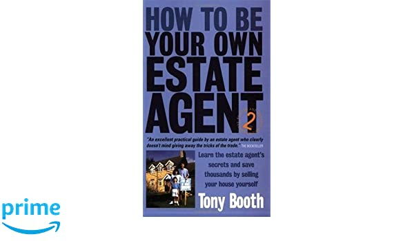 How to be your own estate agent tony booth 9781845280444 amazon how to be your own estate agent tony booth 9781845280444 amazon books solutioingenieria Gallery