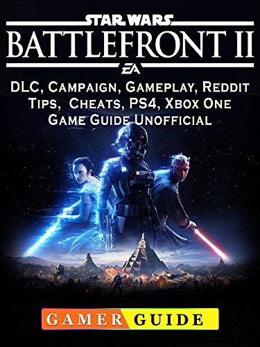 Star Wars Battlefront 2, DLC, Campaign, Gameplay, Reddit, Tips, Cheats, PS4, Xbox One, Game Guide Unofficial (Battlefront 2 Release Date For Xbox One)