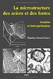 La microstructure des aciers et des fontes : Genèse et interprétation