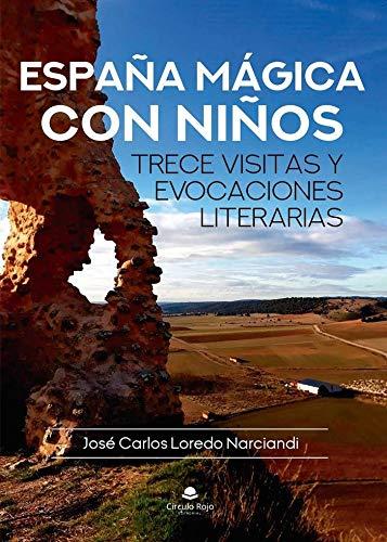 España mágica con niños: Trece visitas y evocaciones literarias: Amazon.es: Loredo Narciandi, José Carlos: Libros