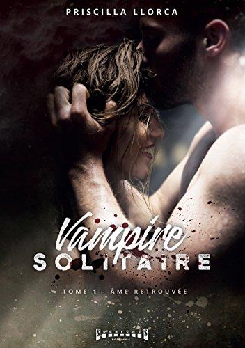 Âme retrouvée: Saga de romance fantasy (Vampire solitaire t. 1) (French Edition)
