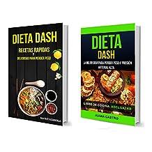 Dieta Dash (Colección): Recetas Rapidas y deliciosas para perder peso: La Mejor Guía Para Perder Peso Y Presión Arterial Alta (Libro de Cocina: Adelgazar)