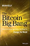 The Bitcoin Big Bang: How Alternative Currencies Are About to Change the World offers