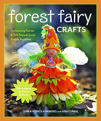 Forest Fairy Crafts: Enchanting Fairies & Felt Friends from Simple Supplies • 28+ Projects to Create & Share (Forest Fairy)