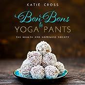 Bon Bons to Yoga Pants: The Health and Happiness Society | Katie Cross