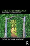 Critical Reflection in Context : Applications in Health and Social Care, Fook, Jan and Gardner, Fiona, 0415684250