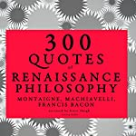 300 Quotes of Renaissance Philosophy | Michel de Montaigne,Niccolò Machiavelli,Francis Bacon