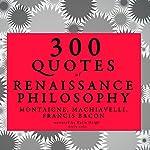 300 Quotes of Renaissance Philosophy | Michel de Montaigne,Niccolò Machiavelli,Francis Bacon