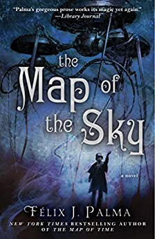 The Map of the Sky: A Novel (The Map of Time Trilogy Book 2) by [Palma, Félix J.]