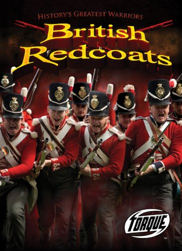 Read Online British Redcoats (Torque Books: History's Greatest Warriors) pdf epub