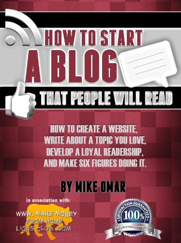 HOW TO START A BLOG THAT PEOPLE WILL READ: How to create a website, write about a topic you love, develop a loyal readership, and make six figures doing it. (THE MAKE MONEY FROM HO