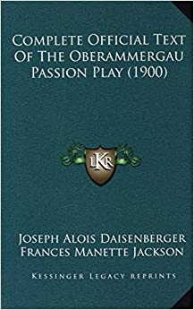 Book Complete Official Text Of The Oberammergau Passion Play (1900)