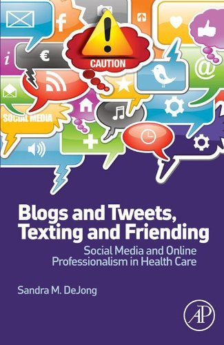 Blogs and Tweets, Texting and Friending: Social Media and Online Professionalism in Health Care