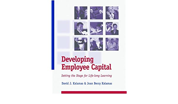 Developing Employee Capital. Setting the Stage for Life-long Learning