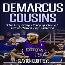DeMarcus Cousins: The Inspiring Story of One of Basketball's Top Centers: Basketball Biography Books Audiobook by Clayton Geoffreys Narrated by Joe Wosik