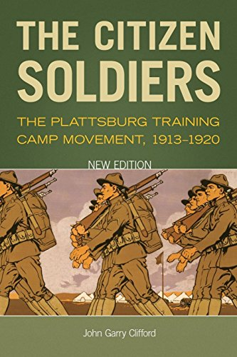 The Citizen Soldiers: The Plattsburg Training Camp Movement, 1913-1920