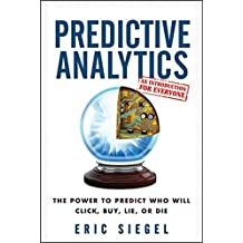 Predictive Analytics: The Power to Predict Who Will Click, Buy, Lie, or Die