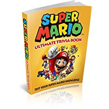 Super Mario: Super Mario Ultimate Trivia Book: Test Your Super Mario Knowledge (200 Questions) (Super Mario, Nintendo, Games, Quiz, Luigi, Super Mario Bros)