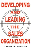 Developing and Leading the Sales Organization, Thad B. Green, 1567200044