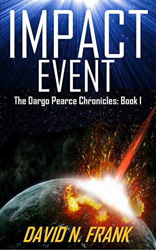 Impact Event: A Science Fiction Techno-Thriller (Dargo Pearce Chronicles Book 1)