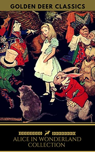 Alice in Wonderland Collection  - All Four Books [Free Audiobooks Includes 'Alice's Adventures in Wonderland' 'Alice Through the Looking Glass'+ 2 more sequels] (Golden Deer Classics) by [Lewis Carroll, Golden Deer Classics]