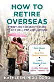 How to Retire Overseas, Kathleen Peddicord, 1594630658