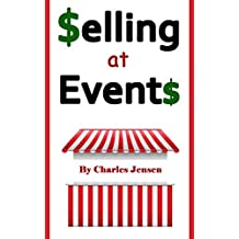 Selling at Events: What You Should Know about Selling at Events (Sell at Events, Sell More, Vendors, Sell More, Sales, Sales Techniques, Booth Displays, Booths, Vendor Booths, More Sales)
