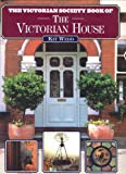 The Victorian Society Book of the Victorian House, Kit Wedd, 1845132947