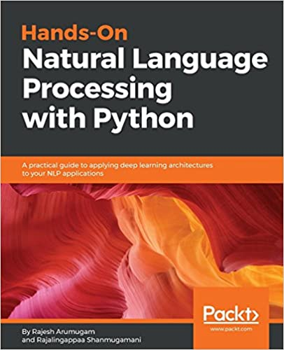 Hands-On Natural Language Processing with Python: A practical guide to applying deep learning architectures to your NLP applications - by Rajesh Arumugam