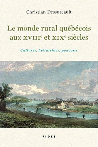 Le monde rural québécois aux XVIIIe et XIXe siècles: Cultures, hiérarchies, pouvoirs (French Edition)