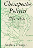Chesapeake Politics 1781-1800, Risjord, Norman K., 0231043287