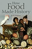 How Food Made History, B. W. Higman, 1405189479