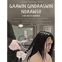 Gaawin Gindaaswin Ndaawsii / I Am Not a Number (English and Ojibwa Edition)