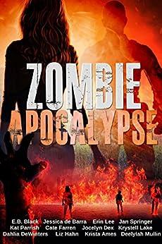 Zombie Apocalypse: A Collection of Monumental Romance Catastrophes (Zombilicious Romances) by [Black, EB, de Barra, Jessica, Lee, Erin, Springer, Jan , Parrish, Kat, Farren, Cate, Dex, Jocelyn, Lake, Krystell, DeWinters, Dahlia , Hahn, Liz]