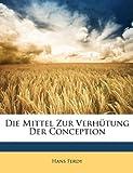 Die Mittel Zur Verhütung Der Conception (German Edition), Hans Ferdy, 114764019X