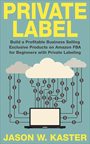 Private Label: 7 Steps to Earning 1K to 5K per Month Selling Exclusive Products on Amazon FBA for Beginners with Private Labeling (Private  Label - Amazon ... - Amazon Business - How to Sell on Amazon) (1 Per Import)