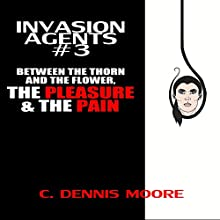 Between the Thorn and the Flower, the Pleasure & the Pain: Invasion Agents #3 Audiobook by C. Dennis Moore Narrated by Curt Campbell