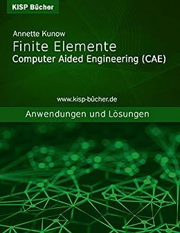 Finite Elemente (CAE): Anwendungen und Lösungen (German Edition)