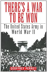 There's a War to Be Won: The United States Army in World War II